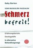 Vom muskulär-faszialen Schmerz befreit! Erfahrungsbericht Einstiegshilfe in alternative Behandlungswege (eBook, ePUB)