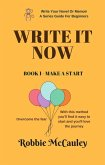 Write It Now. Book 1 - Make a Start (Write Your Novel or Memoir. A Series Guide For Beginners, #1) (eBook, ePUB)
