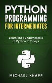 Python: Programming for Intermediates: Learn the Fundamentals of Python in 7 Days (eBook, ePUB)