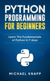 Python: Programming For Beginners: Learn The Fundamentals of Python in 7 Days (eBook, ePUB)