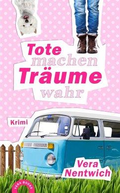 Tote machen Träume wahr / Biene Hagen Bd.3 (eBook, ePUB) - Nentwich, Vera