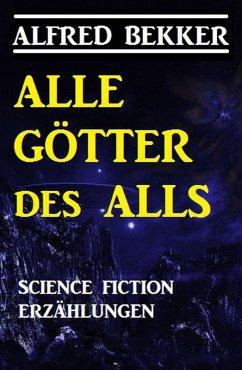 Alle Götter des Alls: Science Fiction Erzählungen (eBook, ePUB)