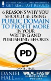 6 Reasons Why You Should be Using Public Domain to Profit More in Your Writing and Publishing Efforts (Real Fast Results, #54) (eBook, ePUB)