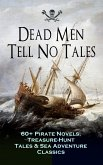 Dead Men Tell No Tales - 60+ Pirate Novels, Treasure-Hunt Tales & Sea Adventure Classics (eBook, ePUB)