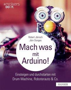 Mach was mit Arduino! (eBook, PDF) - Donges, Jörn; Jänisch, Robert