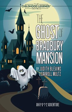 The Ghost of Bradbury Mansion (The Childhood Legends Series) (eBook, ePUB) - Blevins, Judith; Multz, Carroll
