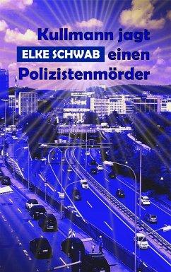 Kullmann jagt einen Polizistenmörder (eBook, ePUB) - Schwab, Elke