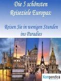 Die 5 schönsten Reiseziele Europas: (eBook, ePUB)