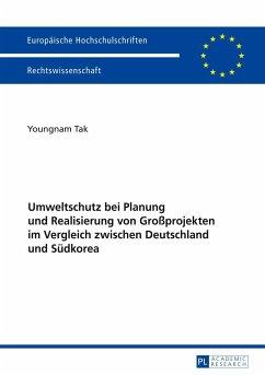 Umweltschutz bei Planung und Realisierung von Großprojekten im Vergleich zwischen Deutschland und Südkorea - Tak, Youngnam