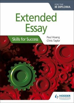 Extended Essay for the IB Diploma: Skills for Success - Hoang, Paul; Taylor, Chris