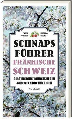 Schnaps-Führer Fränkische Schweiz - Schnurrer, Achim; Richter, Christiane