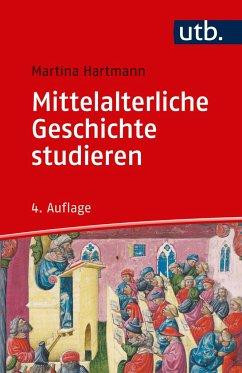 Mittelalterliche Geschichte studieren - Hartmann, Martina