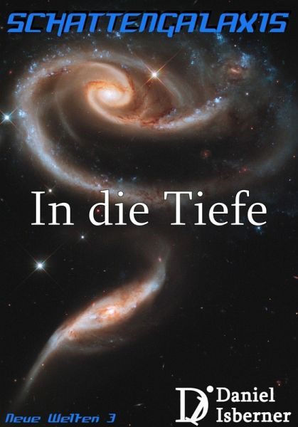 Schattengalaxis - In die Tiefe (eBook, ePUB) - Daniel Isberner