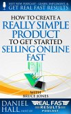 How to Create a Really Simple Product to Get Started Selling Online Fast (Real Fast Results, #55) (eBook, ePUB)