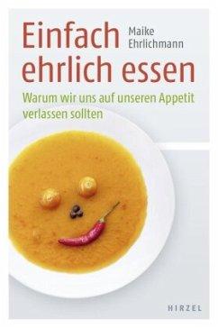 Einfach ehrlich essen - Ehrlichmann, Maike