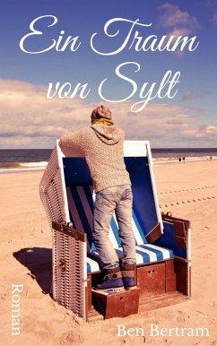 Ein Traum von Sylt (eBook, ePUB) - Bertram, Ben