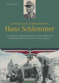 General der Gebirgstruppe Hans Schlemmer - Kaltenegger, Roland
