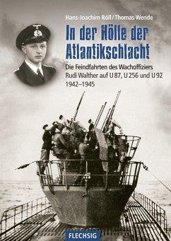 In der Hölle der Atlantikschlacht - Röll, Hans-Joachim; Wende, Thomas