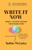 Write it Now. Book 4 - Getting To Know Your Characters (Write Your Novel or Memoir. A Series Guide For Beginners, #4) (eBook, ePUB)