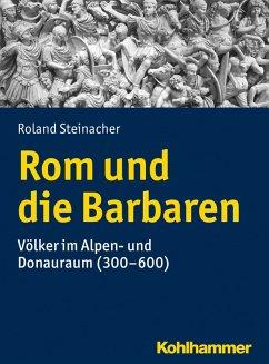 Rom und die Barbaren (eBook, ePUB) - Steinacher, Roland