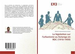 La législation sur l'urbanisme au Katanga en RDC (1910-1959)