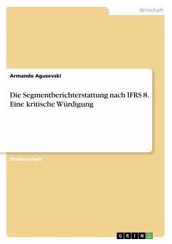 Die Segmentberichterstattung nach IFRS 8. Eine kritische Würdigung
