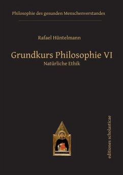 Grundkurs Philosophie VI (eBook, ePUB) - Hüntelmann, Rafael