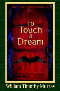 To Touch a Dream (Volume 5 of The Year of the Red Door) (eBook, ePUB) - Murray, William Timothy