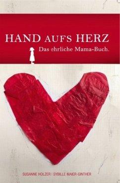 Hand aufs Herz - Holzer, Susanne; Maier-Ginther, Sybille