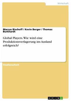 Global Players. Wie wird eine Produktionsverlagerung ins Ausland erfolgreich?