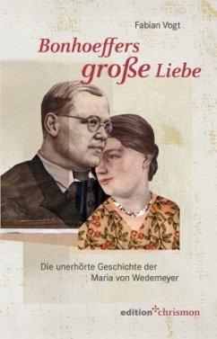 Bonhoeffers große Liebe - Vogt, Fabian