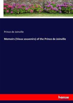 Memoirs (Vieux souvenirs) of the Prince de Joinville - Joinville, Prince De