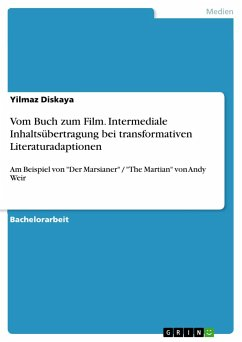 """Vom Buch zum Film. Intermediale Inhaltsübertragung bei transformativen Literaturadaptionen: Am Beispiel von """"Der Marsianer"""" / """"The Martian"""" von Andy Weir"""
