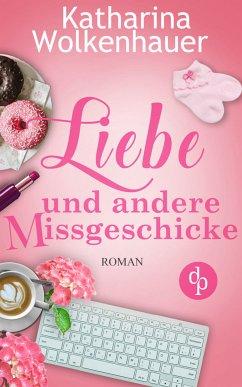 Liebe und andere Missgeschicke (Liebe, Chick-Lit, Humor) (eBook, ePUB) - Wolkenhauer, Katharina