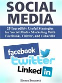 Social Media: 25 Incredibly Useful Strategies for Social Media Marketing With Facebook, Twitter, and LinkedIn (eBook, ePUB)