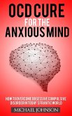 OCD Cure for the Anxious Mind (Anxiety and Phobias, #1) (eBook, ePUB)