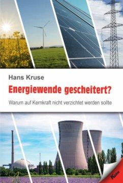 Energiewende gescheitert? - Kruse, Hans