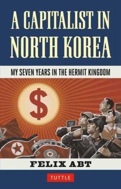 A Capitalist in North Korea - Abt, Felix