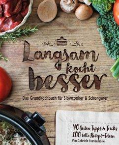 Langsam kocht besser: Das neue Grundkochbuch für Slowcooker und Schongarer (eBook, ePUB) - Frankemölle, Gabriele