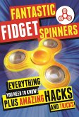 Fantastic Fidget Spinners: Everything You Need to Know! Plus Amazing Hacks and Tricks!