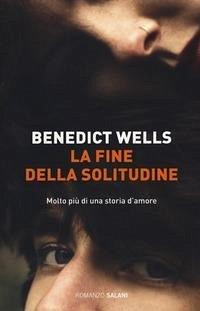La fine della solitudine - Wells, Benedict