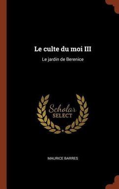 Le Culte Du Moi III: Le Jardin de Berenice