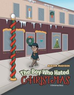 The Boy Who Hated Christmas: A Christmas Story
