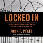 Locked in: The True Causes of Mass Incarceration--And How to Achieve Real Reform