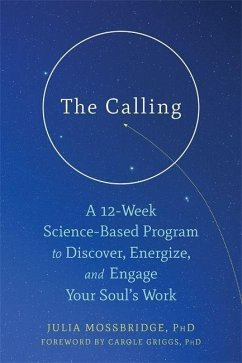 The Calling: A 12-Week Science-Based Program to Discover, Energize, and Engage Your Soul's Work - Mossbridge, Julia