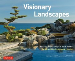 Visionary Landscapes: Japanese Garden Design in North America, the Work of Five Contemporary Masters - Brown, Kendall H.
