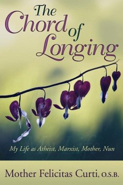 The Chord of Longing: My Life as Atheist, Marxist, Mother, Nun - Curti, O. S. B. Mother Felicitas