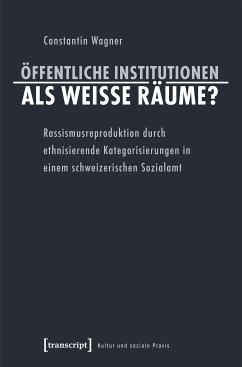 Öffentliche Institutionen als weiße Räume? (eBook, PDF) - Wagner, Constantin
