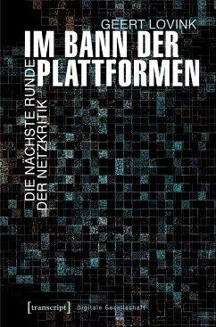 Im Bann der Plattformen (eBook, PDF) - Lovink, Geert
