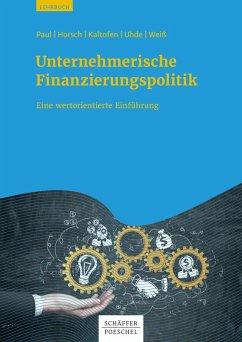 Unternehmerische Finanzierungspolitik (eBook, PDF) - Paul, Stephan; Horsch, Andreas; Kaltofen, Daniel; Uhde, André; Weiß, Gregor